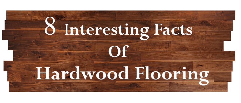 Interesting Facts Of Hardwood Flooring