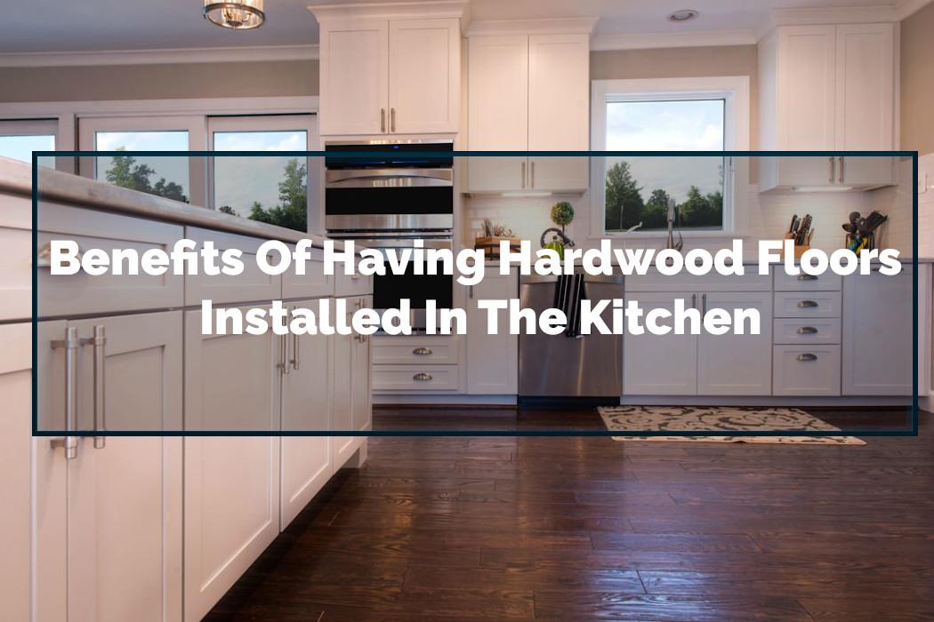 Best Hardwood Kitchen Flooring Ideas Benefits Of Installing Wood Floors