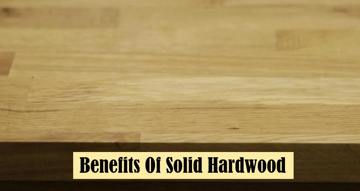 Top Benefits Of Choosing Solid Hardwood