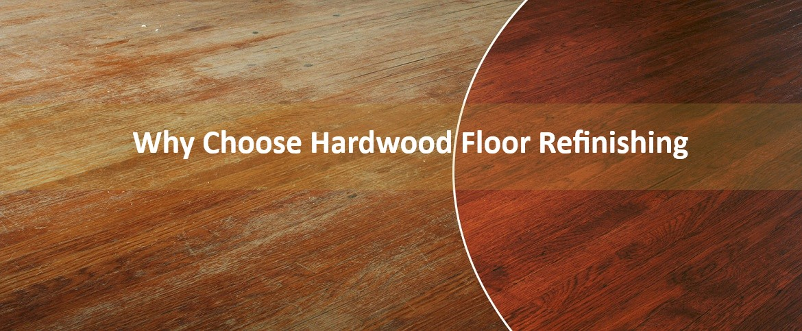 Why Choose Hardwood Floor Refinishing