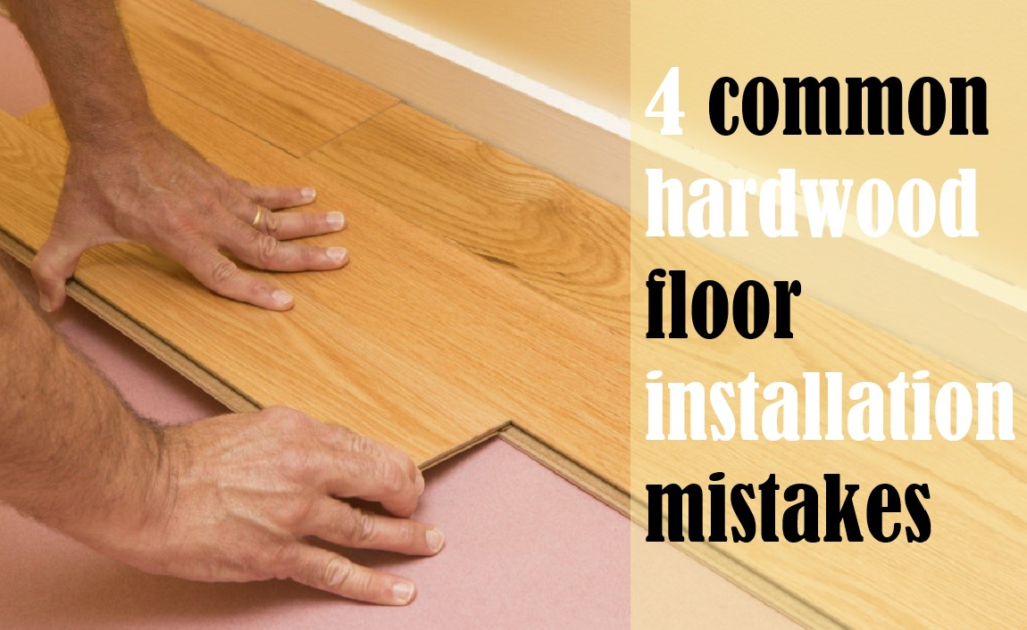 4 common hardwood floor installation mistakes