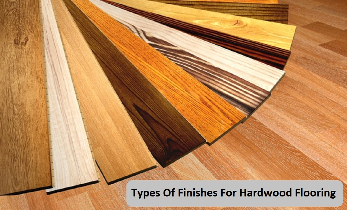 Types Of Finishes For Hardwood Flooring