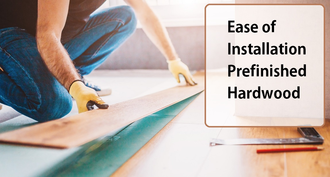 Ease Of Installation Prefinished Hardwood Flooring