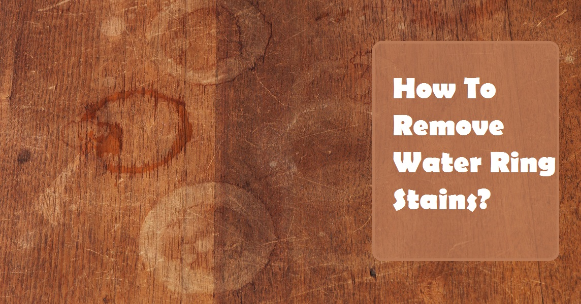 How To Remove Water Ring Stains from Wood Floors?