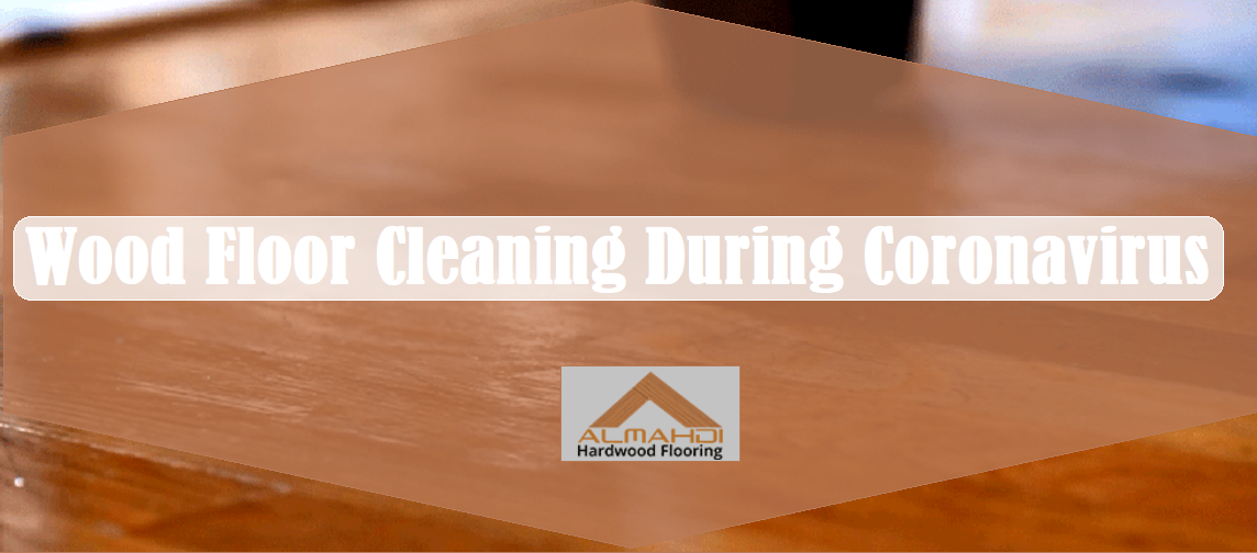 Common Questions Regarding Wood Floor Cleaning During Coronavirus