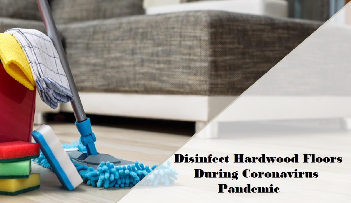 Disinfect Hardwood Floors During Coronavirus Pandemic