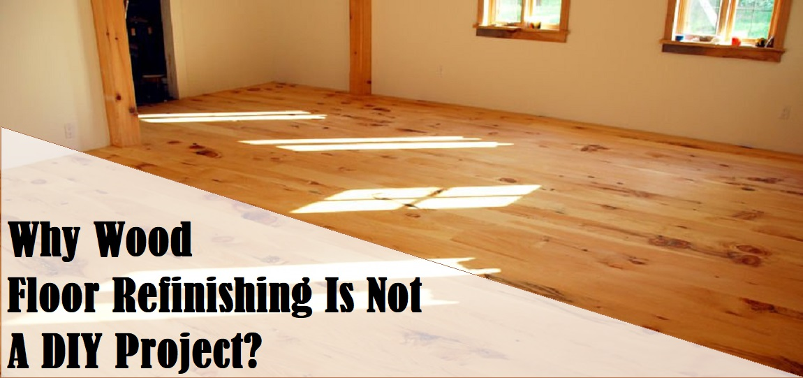 Why Wood Floor Refinishing Is Not A DIY Project