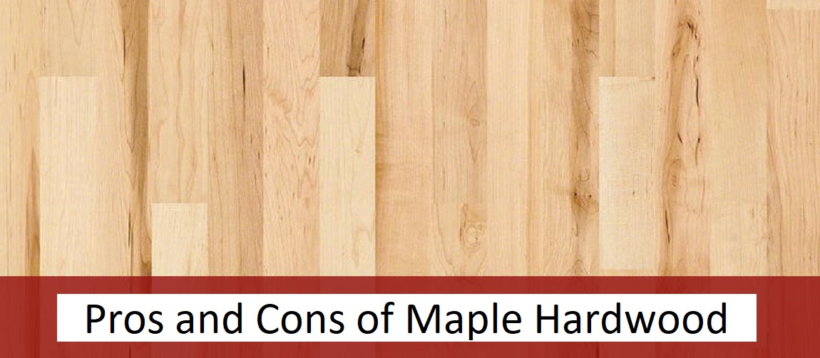 Pros and Cons of Maple Hardwood Flooring