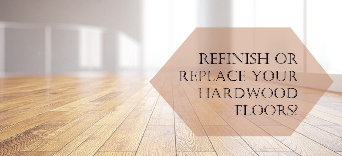 Refinish or Replace Your Hardwood Floor