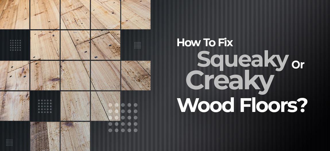 Fix Squeaky Or Creaky Wood Floors